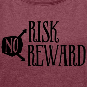 No Risk No Reward T-Shirts - Women's T-shirt with rolled up sleeves