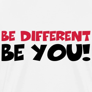 Be different - Be YOU! T-shirts - Mannen Premium T-shirt