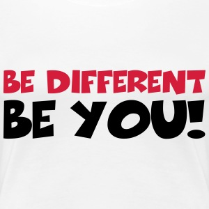 Be different - Be YOU! T-shirts - Premium-T-shirt dam
