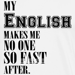 My english makes me no one so fast after T-Shirts - Männer Premium T-Shirt