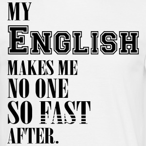 My english makes me no one so fast after T-Shirts - Männer T-Shirt