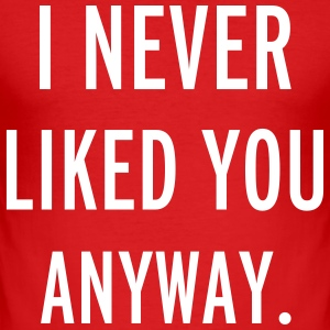 Never Liked You T-Shirts - Men's Slim Fit T-Shirt