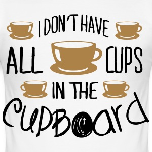 I don't have all cups in the cupboard T-Shirts - Männer Slim Fit T-Shirt