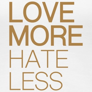 Love More, Hate Less T-Shirts - Women's Premium T-Shirt