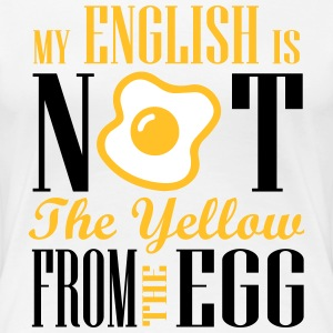 My english is not the yellow from the egg T-Shirts - Frauen Premium T-Shirt