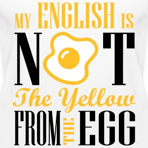 My english is not the yellow from the egg Tops - Frauen Premium Tank Top