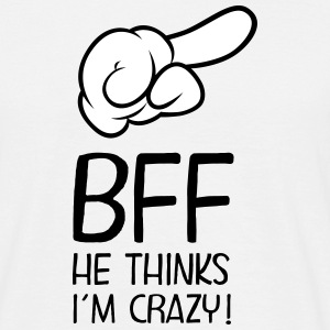 BFF - He Thinks I´m Crazy! Tee shirts - T-shirt Homme