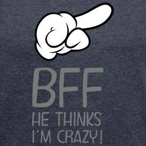 BFF - He Thinks I´m Crazy! T-Shirts - Women's T-shirt with rolled up sleeves