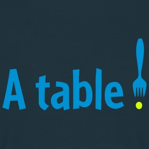 A table ! - T-shirt Homme