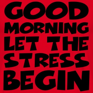 Good morning…let the stress begin! T-Shirts - Men's T-Shirt