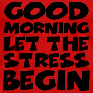 Good morning…let the stress begin! T-Shirts - Men's Premium T-Shirt