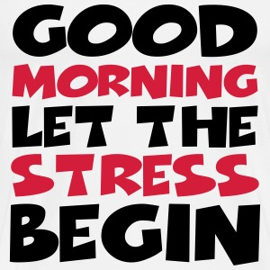 Good morning…let the stress begin! Magliette - Maglietta Premium da uomo
