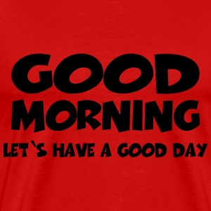 Good morning! Let's have a good day! T-Shirts - Men's Premium T-Shirt