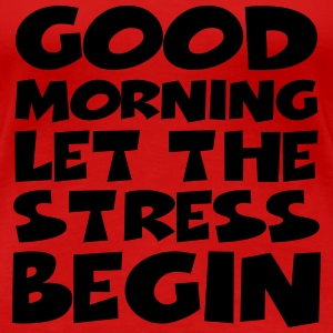 Good morning…let the stress begin! Magliette - Maglietta Premium da donna