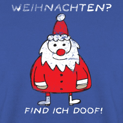 Weihnachten find ich doof