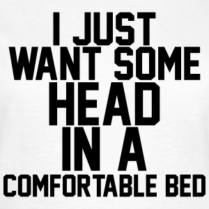 I just want some head in a comfortable head Tee shirts - T-shirt Femme