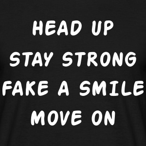 Head Up Stay Strong Fake A Smile Move On Camisetas - Camiseta hombre