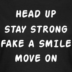 Head Up Stay Strong Fake A Smile Move On T-Shirts - Frauen T-Shirt