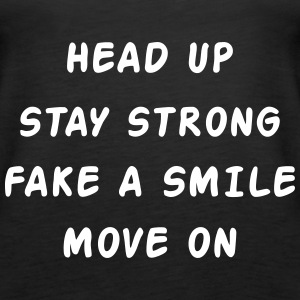 Head Up Stay Strong Fake A Smile Move On Toppar - Premiumtanktopp dam