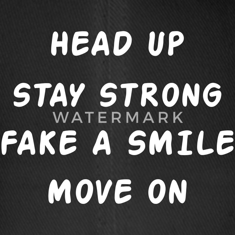 Head Up Stay Strong Fake A Smile Move On Czapki  - Czapka z daszkiem flexfit