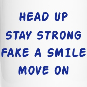 Head Up Stay Strong Fake A Smile Move On Tassen & Zubehör - Thermobecher