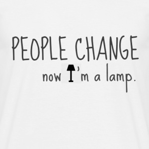 PEOPLE CHANGE, now I'm a lamp - Men's T-Shirt