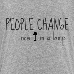 PEOPLE CHANGE, now I'm a lamp - Kids' Premium T-Shirt