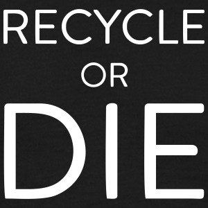 RECYCLE OR DIE, T-Shirt, Beutel, T-Shirts - Männer T-Shirt