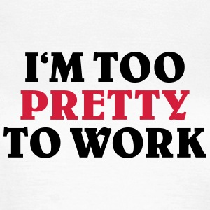 Too pretty to work T-Shirts - Women's T-Shirt