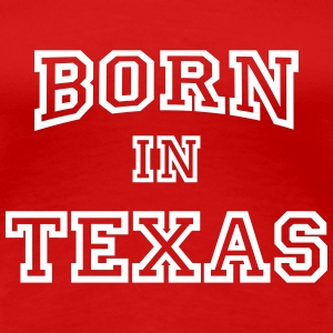 Born in Texas T-shirts - Vrouwen Premium T-shirt