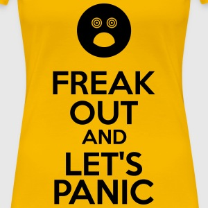Freak Out And Let's Panic T-shirts - Dame premium T-shirt