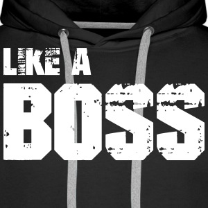 Like A Boss Hoodies & Sweatshirts - Men's Premium Hoodie