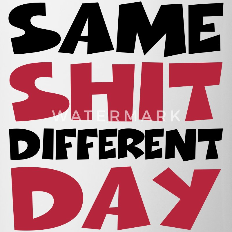 Same Shit - Different Day Tassen & Zubehör - Tasse