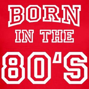 Born in the 80's T-Shirts - Women's T-Shirt