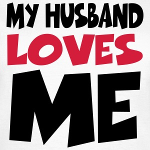 My husband loves me T-shirts - Dame-T-shirt