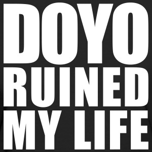 doyo ruined my life T-Shirts - Women's Organic T-shirt