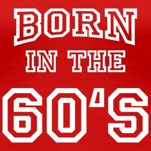 Born in the 60's T-shirts - Vrouwen Premium T-shirt