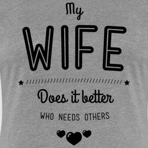 My wife does it better T-Shirts - Frauen Premium T-Shirt