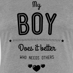 My boy does it better T-shirts - Vrouwen Premium T-shirt