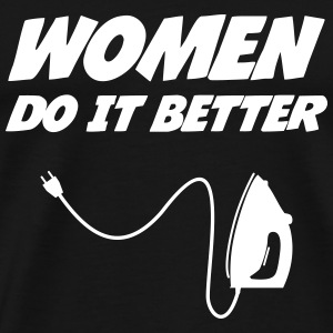 Women do it better !  [Cleaning] T-Shirts - Männer Premium T-Shirt