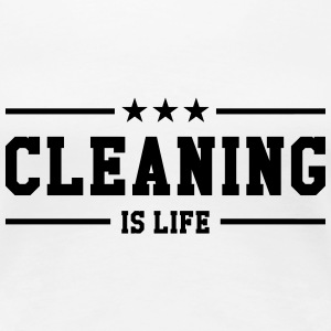 Cleaning is life ! Camisetas - Camiseta premium mujer
