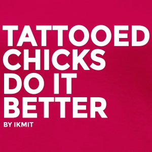 Tattooed Chicks Do It Better T-Shirts - Women's Premium T-Shirt