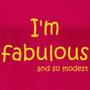 I'm fabulous and so modest Tee shirts - T-shirt Premium Femme