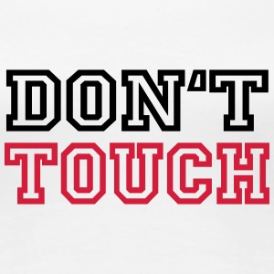 Don't touch T-shirts - Vrouwen Premium T-shirt