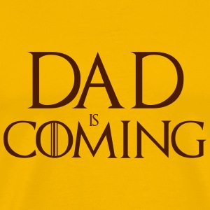Dad is coming Camisetas - Camiseta premium hombre
