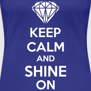 Keep Calm And Shine On Magliette - Maglietta Premium da donna