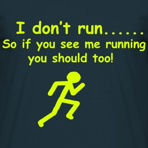 I don't run...so if you see me running you should  - Men's T-Shirt