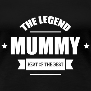Mummy, The Legend ! T-shirts - Premium-T-shirt dam