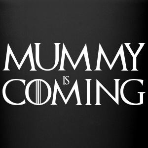Mummy is Coming ! Mugs & Drinkware - Full Colour Mug