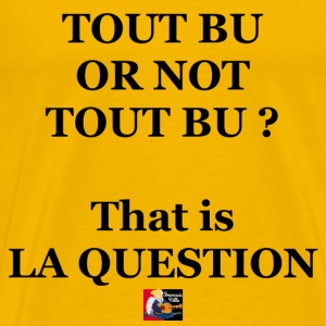 TOUT BU OR NOT TOUT BU ? That is LA QUESTION - Jeu Tee shirts - T-shirt Premium Homme